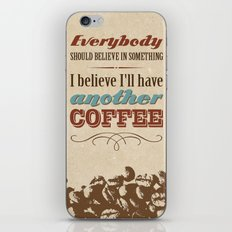 Everybody should believe in something. I believe I'll have another coffee. iPhone & iPod Skin
