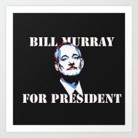 Bill Murray For Presiden… Art Print