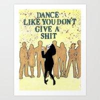 DANCE LIKE YOU DON'T GIVE A SHIT Art Print
