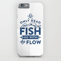 Only the dead fish go with the flow iPhone 6 Slim Case