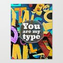 You Are My Type! Canvas Print