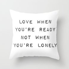 Love When You're Ready Not When You're Lonely Throw Pillow