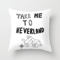 Take Me To Neverland  Throw Pillow