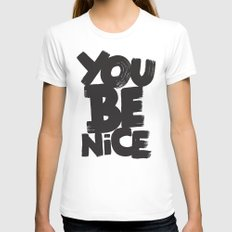YOU BE NICE Womens Fitted Tee White SMALL