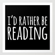 I'd Rather Be Reading - … Art Print