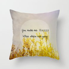 You Make Me Happy When Skies Are Gray Throw Pillow