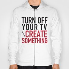 Turn off Your TV - you're a creator Hoody