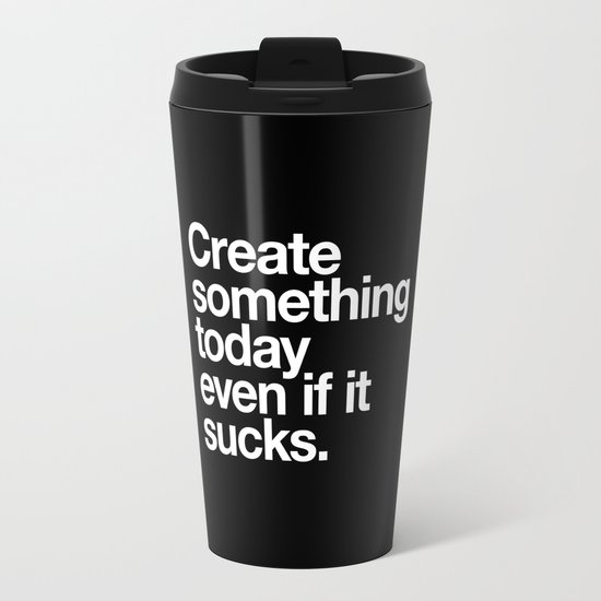 Create something today even if it sucks Travel Mug