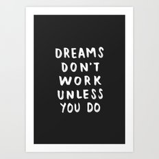 Dreams Don't Work Unless You Do - Black & White Typography 01 Art Print