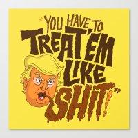 Treat 'em Like Shit! Canvas Print