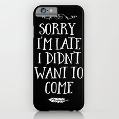 Sorry I'm Late I Didn't Want to Come White on Black iPhone 6s Slim Case