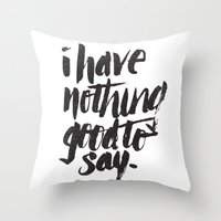 I HAVE NOTHING GOOD TO S… Throw Pillow