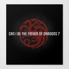 Can I be the Father of Dragons?  Canvas Print