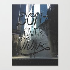 Don't over think Canvas Print