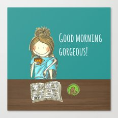 Good morning gorgeous! Canvas Print