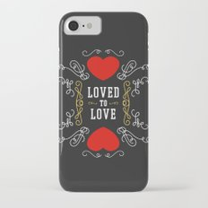 Loved to Love iPhone 7 Slim Case