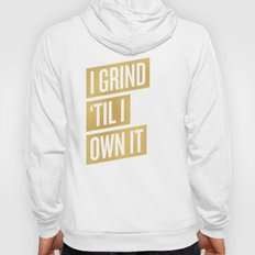 I GRIND 'TIL I OWN IT Hoody