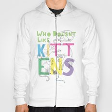 Who Doesnt Like Kittens? Hoody