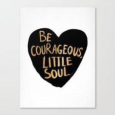 Be Courageous, Little Soul Canvas Print