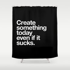 Create something today even if it sucks Shower Curtain