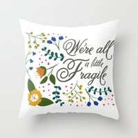 We're All a Little Fragile Throw Pillow