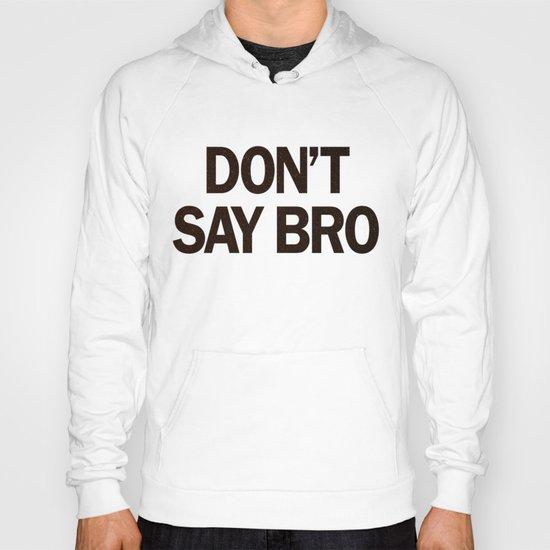 Don't Say Bro. Hoody