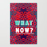 WHAT NOW Canvas Print