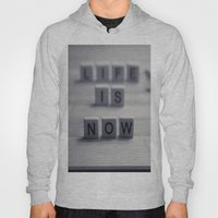 Life. Is. Now. Hoody