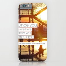 Once You Were Here, Now We Are Sane Slim Case iPhone 6s