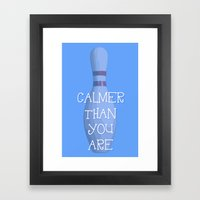 Calmer Than You Are - Th… Framed Art Print