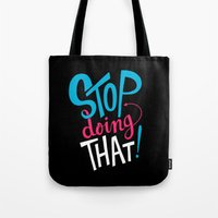 Stop Doing That! Tote Bag