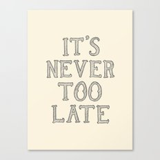 it's never too late Canvas Print
