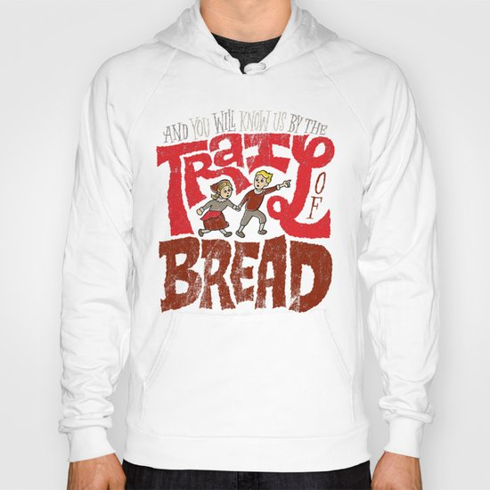 And You Will Know Us By The Trail Of Bread Hoody