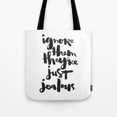 Ignore them. They're just jealous. Tote Bag