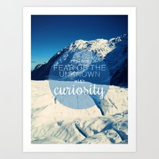 Replace Fear of the Unknown With Curiosity Art Print