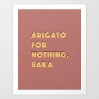 ARIGATO 4 NOTHING Art Print