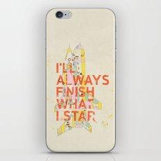 I'LL ALWAYS FINISH WHAT I STAR... iPhone & iPod Skin