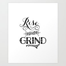 Rise and Grind  Art Print