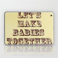 Let's Make Babies Together Laptop & iPad Skin