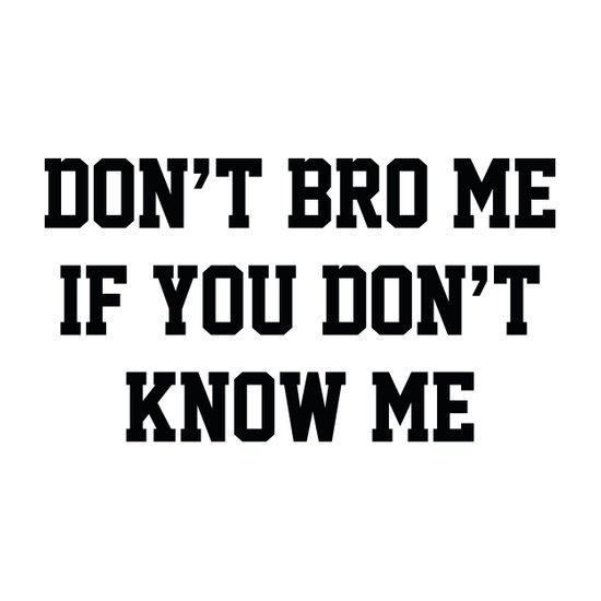 Don't Bro Me If You Don't Know Me Canvas Print