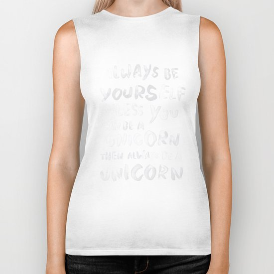 Always be yourself. Unless you can be a unicorn, then always be a unicorn. Biker Tank