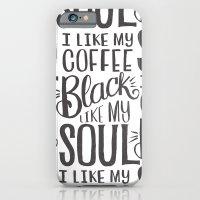 I LIKE MY COFFEE BLACK LIKE MY SOUL iPhone 6 Slim Case