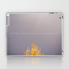 WHEN THERE IS NOTHING LEFT TO BURN Laptop & iPad Skin