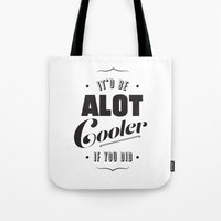 A lot Cooler If You Did  Tote Bag