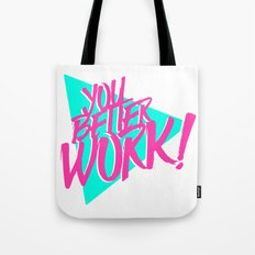YOU BETTER WORK Tote Bag