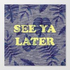 See Ya Later Canvas Print