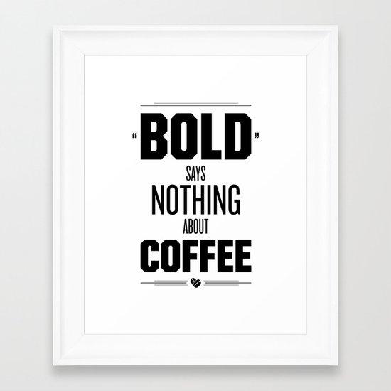 Bold Says Nothing – Black Framed Art Print