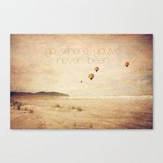 go where you've never been Canvas Print