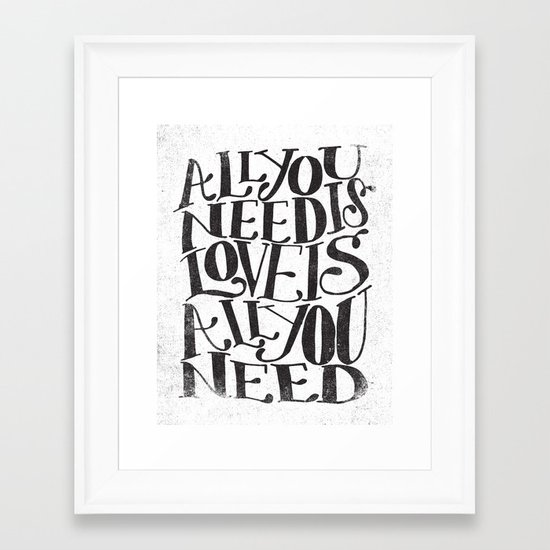 ALL YOU NEED IS LOVE IS ALL YOU NEED Framed Art Print