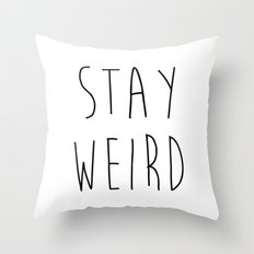Stay Weird Funny Quote Throw Pillow